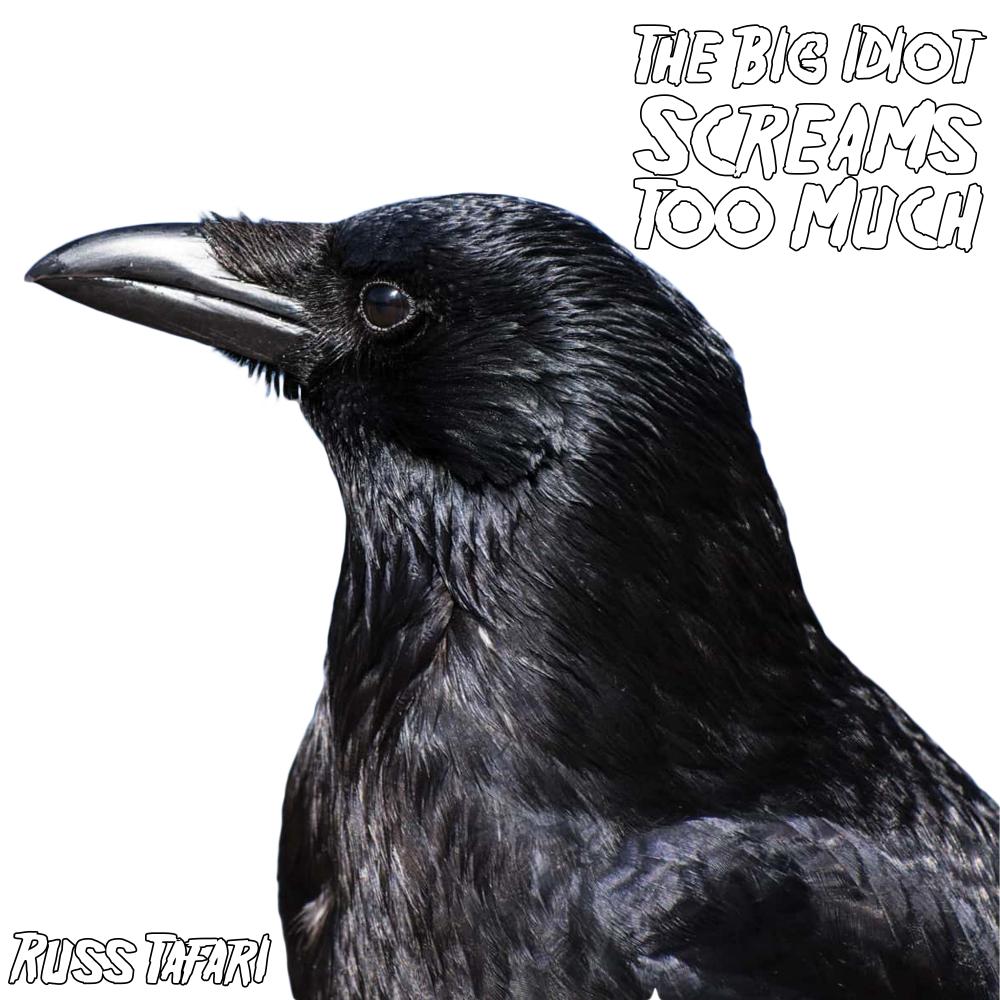 The Big Idiot Screams Too Much by Russ Tafari