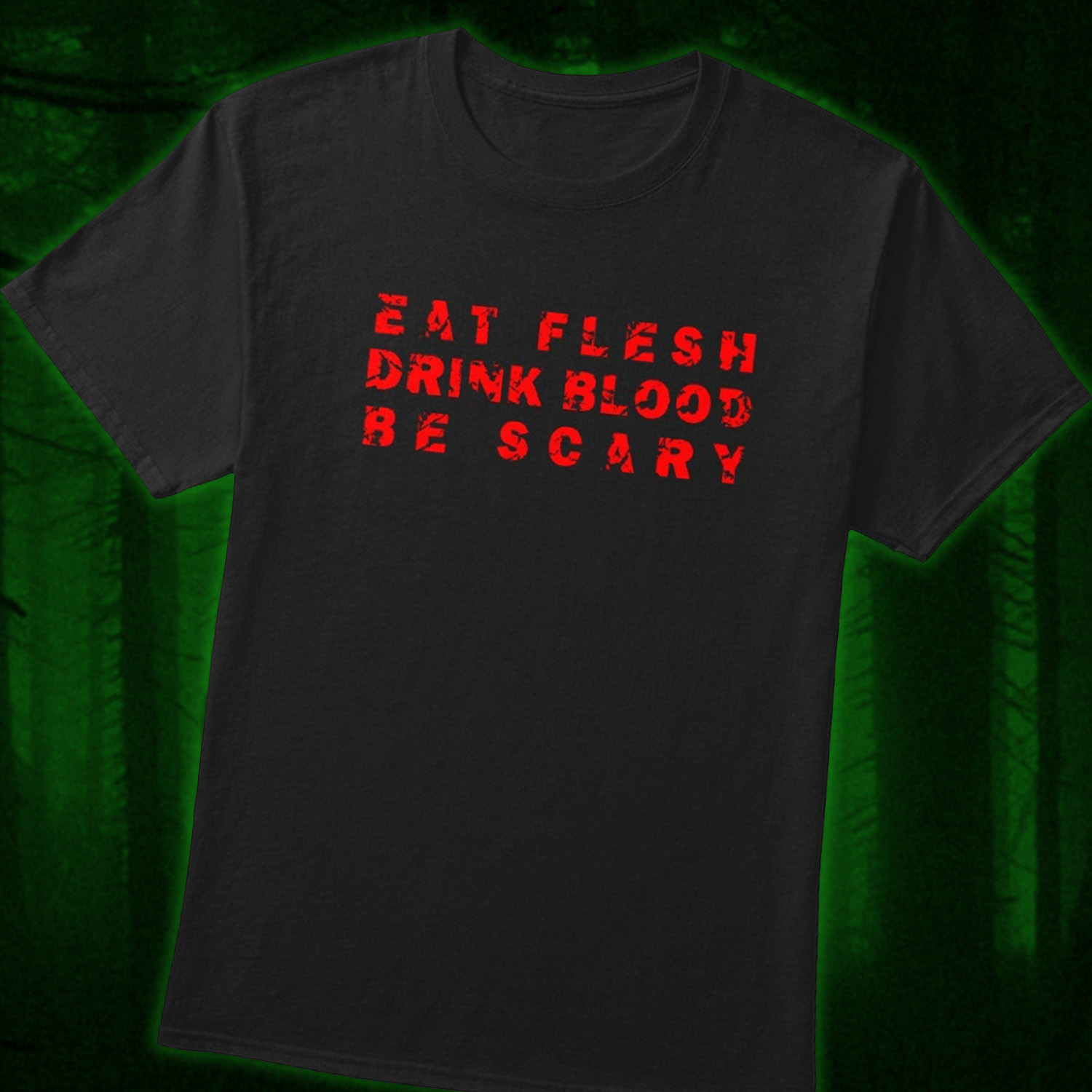 Eat Flesh Drink Blood Be Scary Shirt