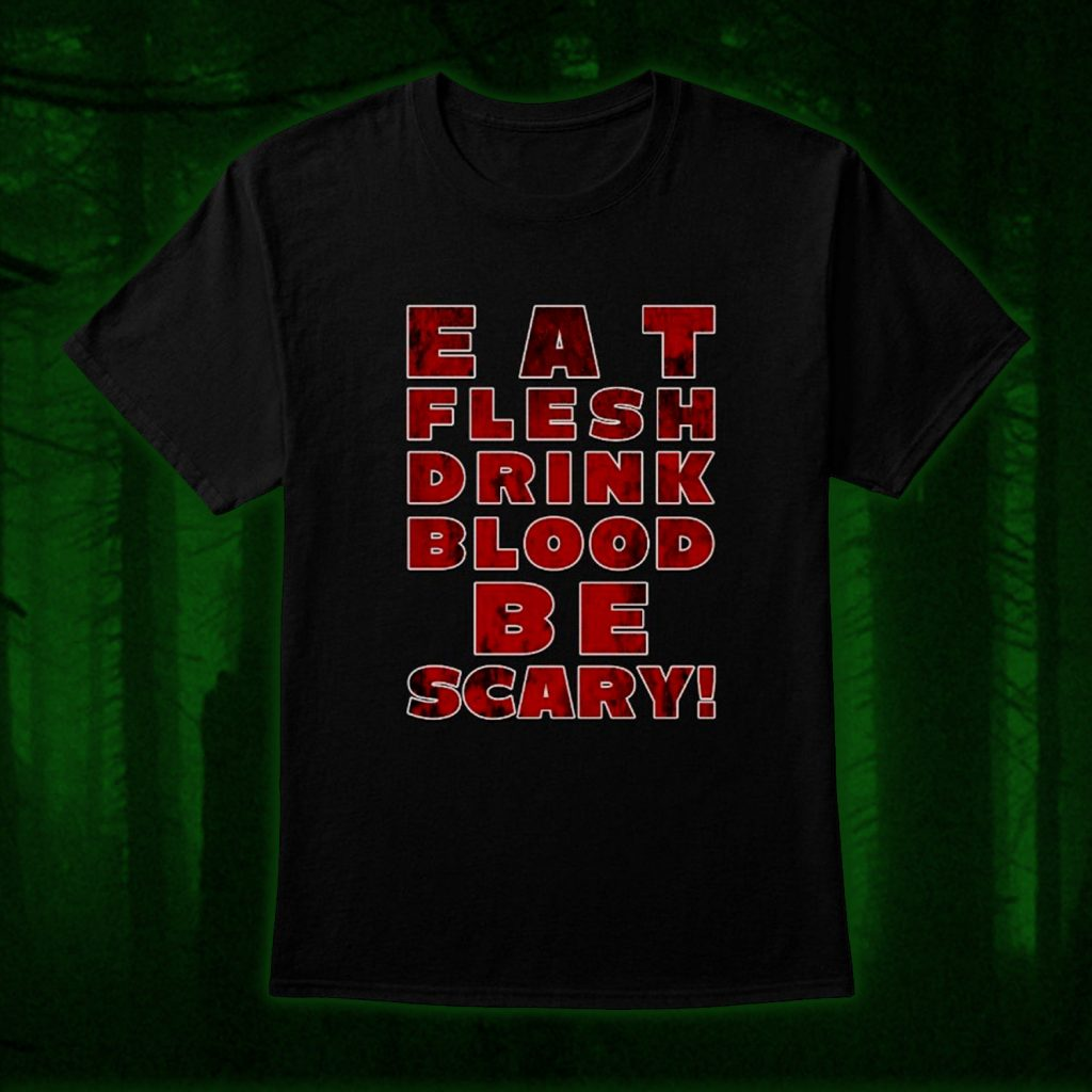 Eat Flesh Drink Blood Be Scary!